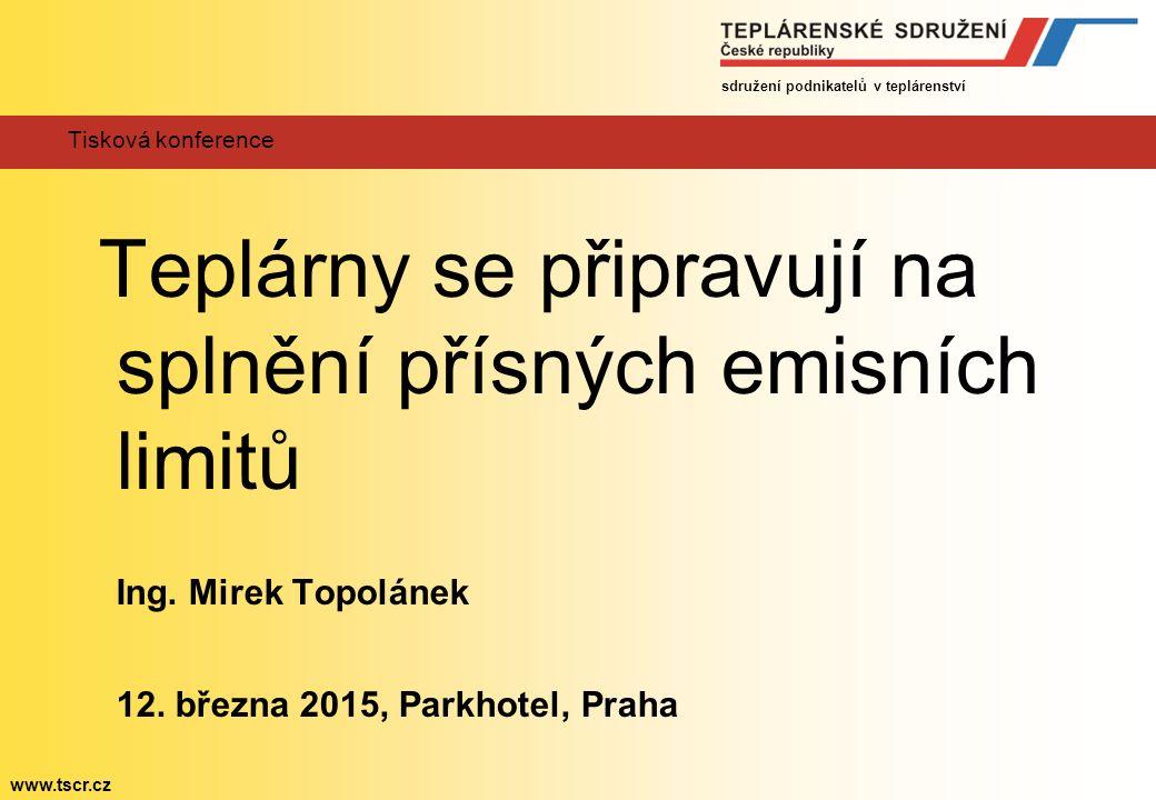 sdružení podnikatelů v teplárenství www.tscr.cz Tisková konference Teplárny se připravují na splnění přísných emisních limitů Ing.