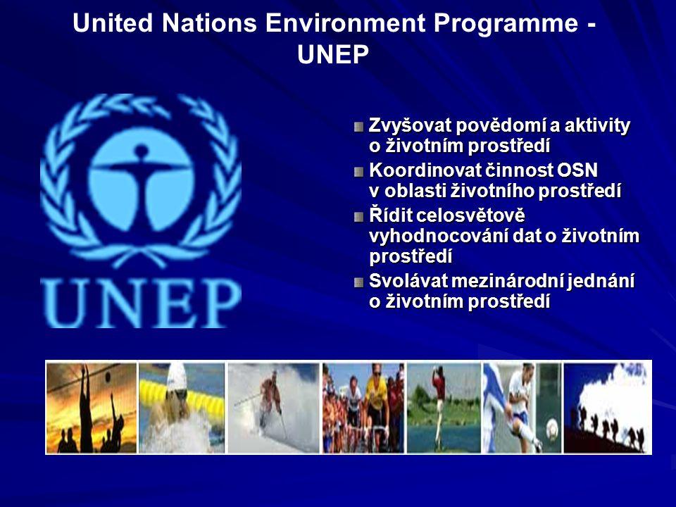 United Nations Environment Programme - UNEP Zvyšovat povědomí a aktivity o životním prostředí Koordinovat činnost OSN v oblasti životního prostředí Řídit celosvětově vyhodnocování dat o životním prostředí Svolávat mezinárodní jednání o životním prostředí