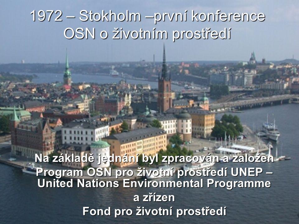 1972 – Stokholm –první konference OSN o životním prostředí Na základě jednání byl zpracován a založen Program OSN pro životní prostředí UNEP – United Nations Environmental Programme a zřízen Fond pro životní prostředí