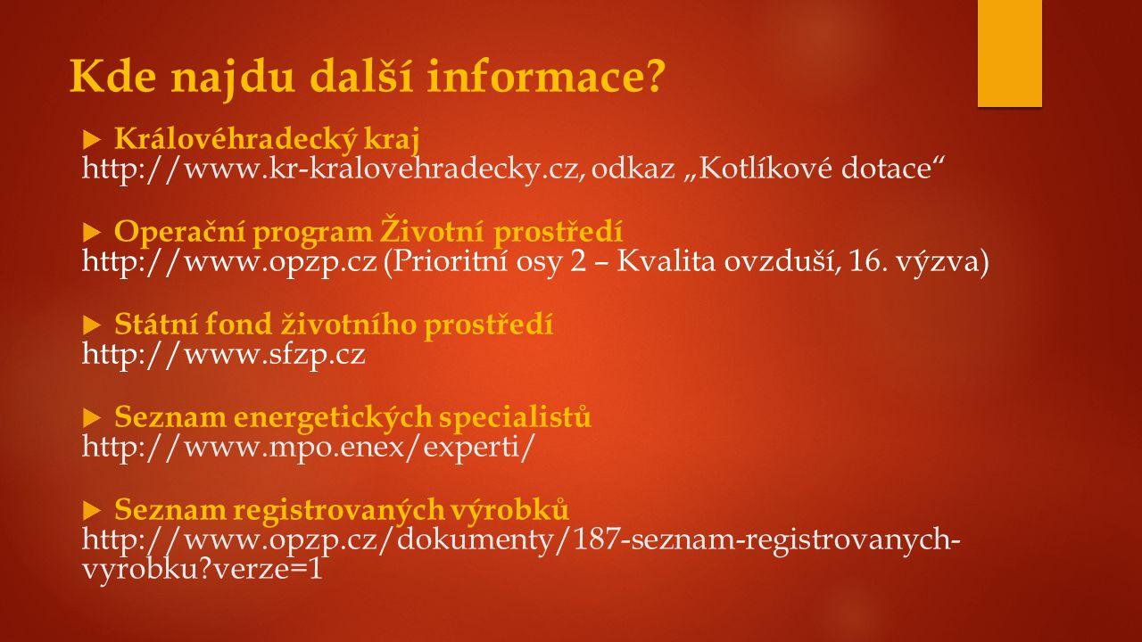""" Královéhradecký kraj http://www.kr-kralovehradecky.cz, odkaz """"Kotlíkové dotace""""  Operační program Životní prostředí http://www.opzp.cz (Prioritní o"""