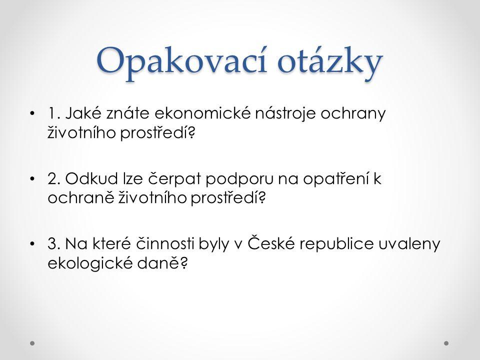 Opakovací otázky 1. Jaké znáte ekonomické nástroje ochrany životního prostředí.