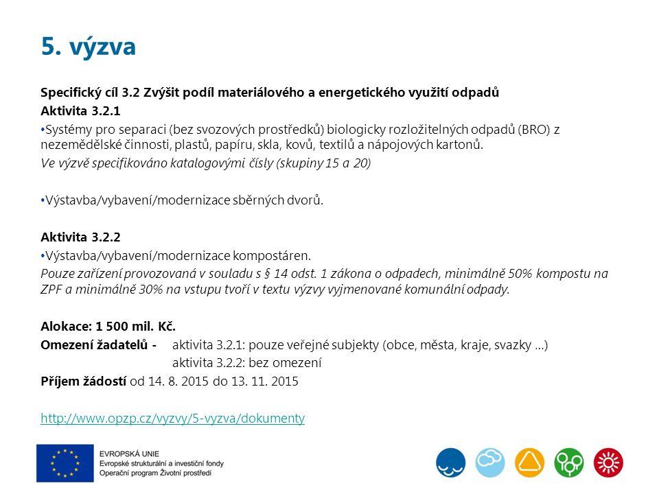 5. výzva Specifický cíl 3.2 Zvýšit podíl materiálového a energetického využití odpadů Aktivita 3.2.1 Systémy pro separaci (bez svozových prostředků) b