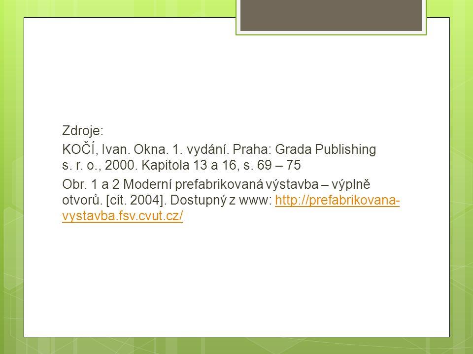 Zdroje: KOČÍ, Ivan. Okna. 1. vydání. Praha: Grada Publishing s. r. o., 2000. Kapitola 13 a 16, s. 69 – 75 Obr. 1 a 2 Moderní prefabrikovaná výstavba –