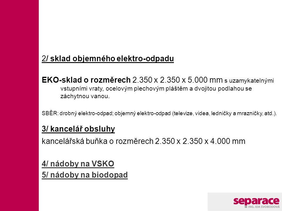 2/ sklad objemného elektro-odpadu EKO-sklad o rozměrech 2.350 x 2.350 x 5.000 mm s uzamykatelnými vstupními vraty, ocelovým plechovým pláštěm a dvojit