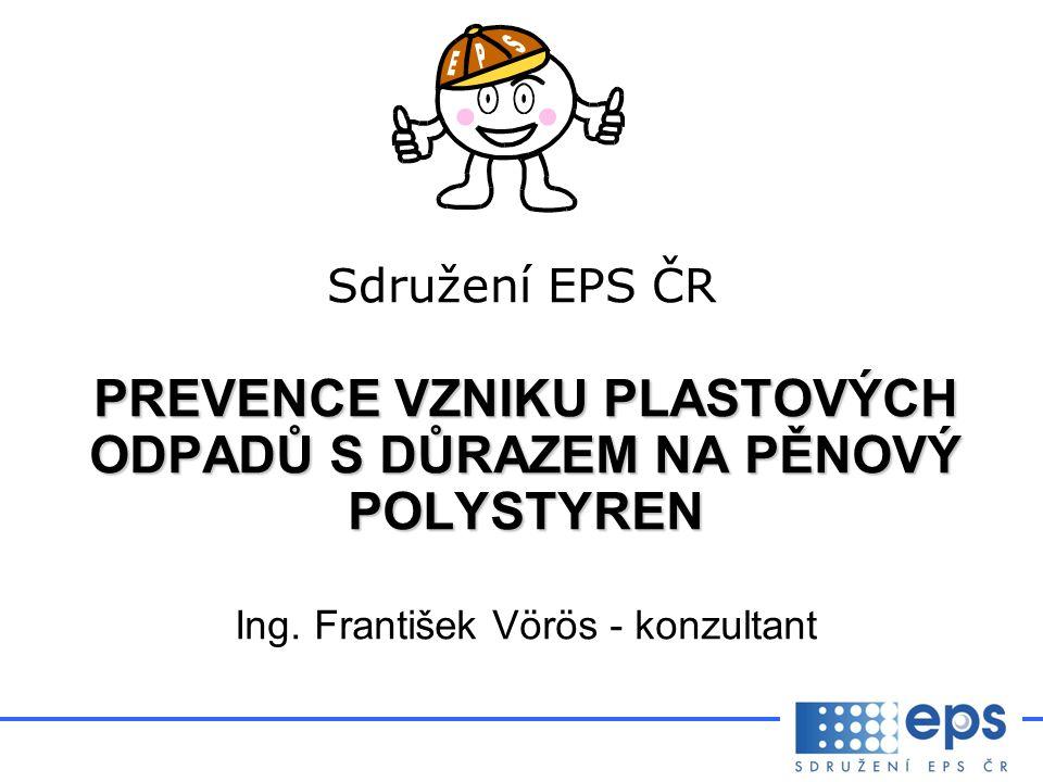 Sdružení EPS ČR PREVENCE VZNIKU PLASTOVÝCH ODPADŮ S DŮRAZEM NA PĚNOVÝ POLYSTYREN Ing.