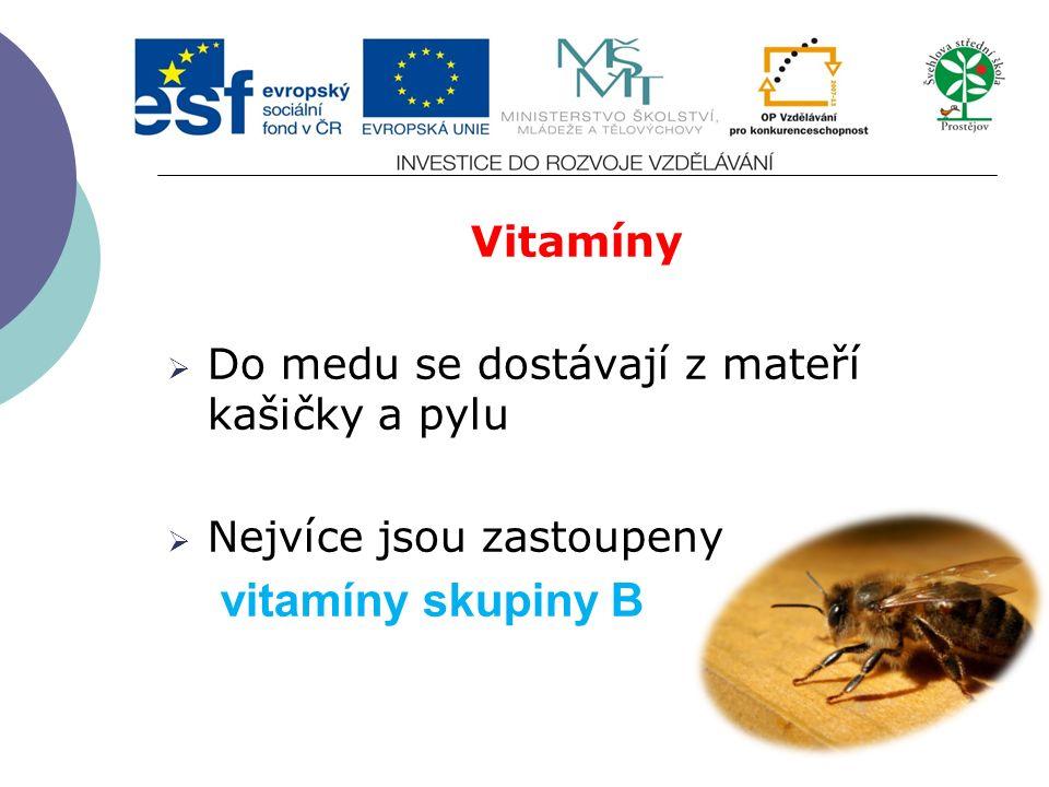 Vitamíny  Do medu se dostávají z mateří kašičky a pylu  Nejvíce jsou zastoupeny vitamíny skupiny B