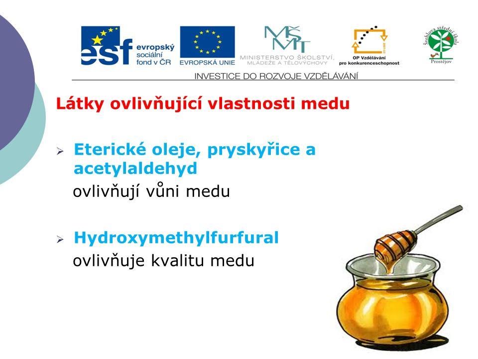 Látky ovlivňující vlastnosti medu  Eterické oleje, pryskyřice a acetylaldehyd ovlivňují vůni medu  Hydroxymethylfurfural ovlivňuje kvalitu medu