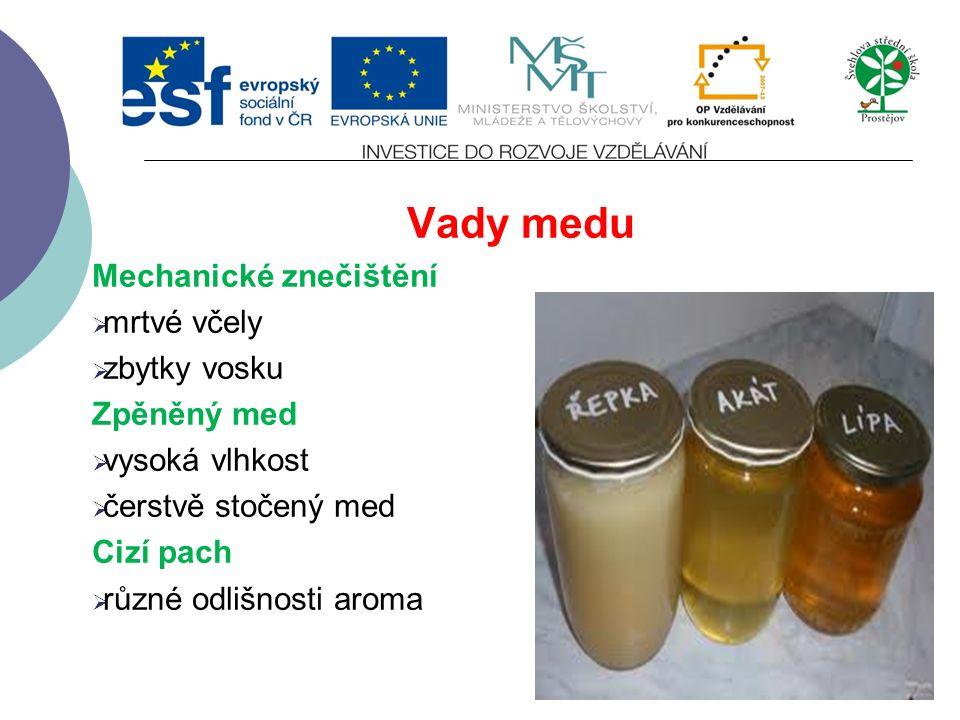 Vady medu Mechanické znečištění  mrtvé včely  zbytky vosku Zpěněný med  vysoká vlhkost  čerstvě stočený med Cizí pach  různé odlišnosti aroma
