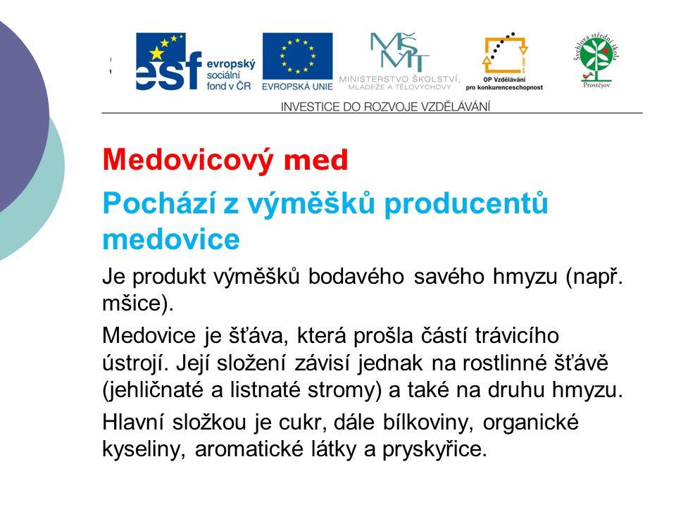Slide 2…atd Medovicový med Pochází z výměšků producentů medovice Je produkt výměšků bodavého savého hmyzu (např.