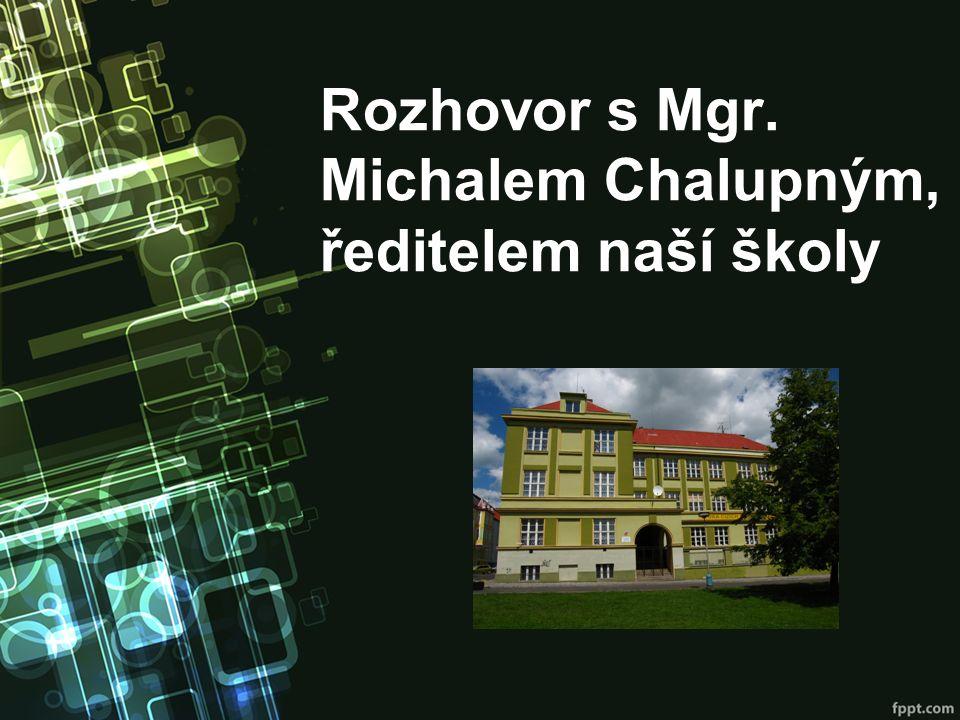 Rozhovor s Mgr. Michalem Chalupným, ředitelem naší školy