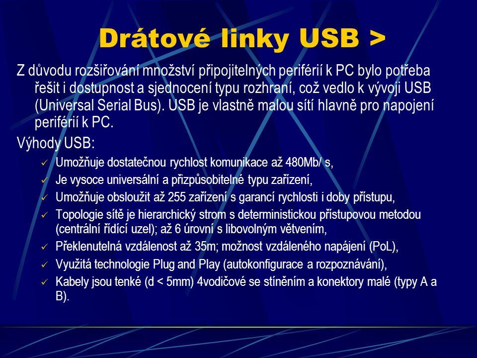 Drátové linky UTP, STP > Z důvodu dalšího snížení cen se zavádí využití kroucené dvojlinky (TP) (již známé z telekomunikací) Výhody TP kabelu: Umožňuje také dostatečnou rychlost komunikace, Používané 2 druhy s d< 7mm: nestíněná (UTP) do 1Gb/s a stíněná (STP) do 10Gb/s, Překlenutelná vzdálenost až 100m mezi dvěma stanicemi, Využívá se vždy dvoubodové spojení přes uzly (Hub nebo Switch), Prakticky nejnižší náklady na realizaci sítě (kabeláž, levnější konektory), Snadnější diagnostika poruchy (SPoF).