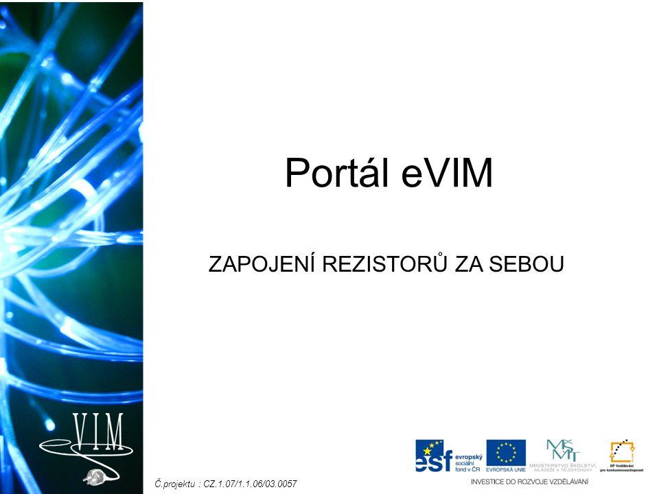 Č.projektu : CZ.1.07/1.1.06/03.0057 Portál eVIM ZAPOJENÍ REZISTORŮ ZA SEBOU