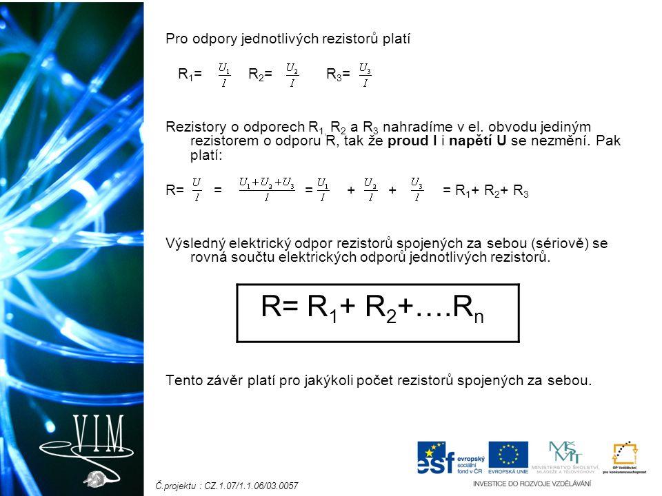 Č.projektu : CZ.1.07/1.1.06/03.0057 Pro odpory jednotlivých rezistorů platí R 1 = R 2 = R 3 = Rezistory o odporech R 1, R 2 a R 3 nahradíme v el. obvo