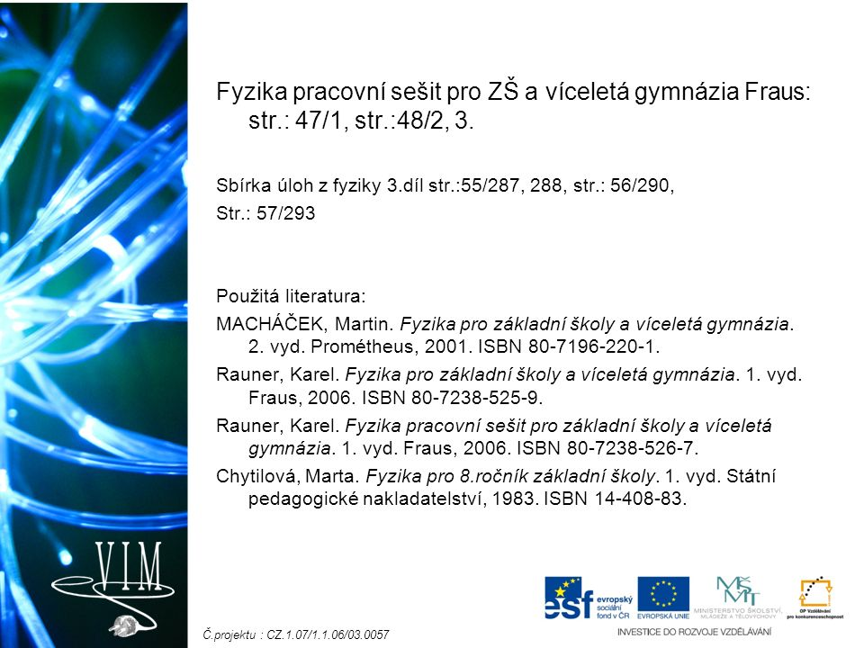 Č.projektu : CZ.1.07/1.1.06/03.0057 Fyzika pracovní sešit pro ZŠ a víceletá gymnázia Fraus: str.: 47/1, str.:48/2, 3. Sbírka úloh z fyziky 3.díl str.: