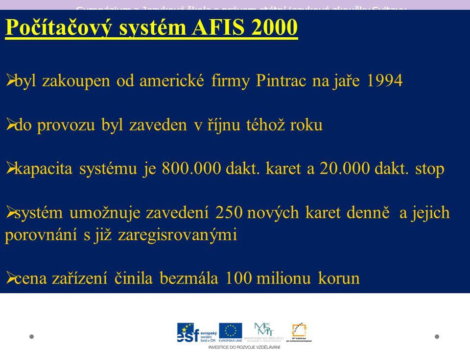 Gymnázium a Jazyková škola s právem státní jazykové zkoušky Svitavy Počítačový systém AFIS 2000  byl zakoupen od americké firmy Pintrac na jaře 1994  do provozu byl zaveden v říjnu téhož roku  kapacita systému je 800.000 dakt.