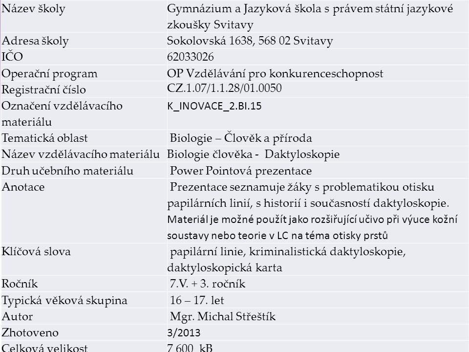 Gymnázium a Jazyková škola s právem státní jazykové zkoušky Svitavy Daktyloskopický registrační systém AFIS 2000  vyhodnocuje obrazce papilárních linií  porovnává je v paměti  vybírá nejpodobnější  pak je porovnává daktyloskop - zpracuje znalecký posudek výhoda - rychlost Obsahuje : databázi pachatelů TČ, databázi stop neobjasněných TČ Původně nebyl vyvinut pro policii, ale pro potřeby finančních úřadů, které bojovaly s velkým únikem peněz z fondu sociálního zabezpečení.