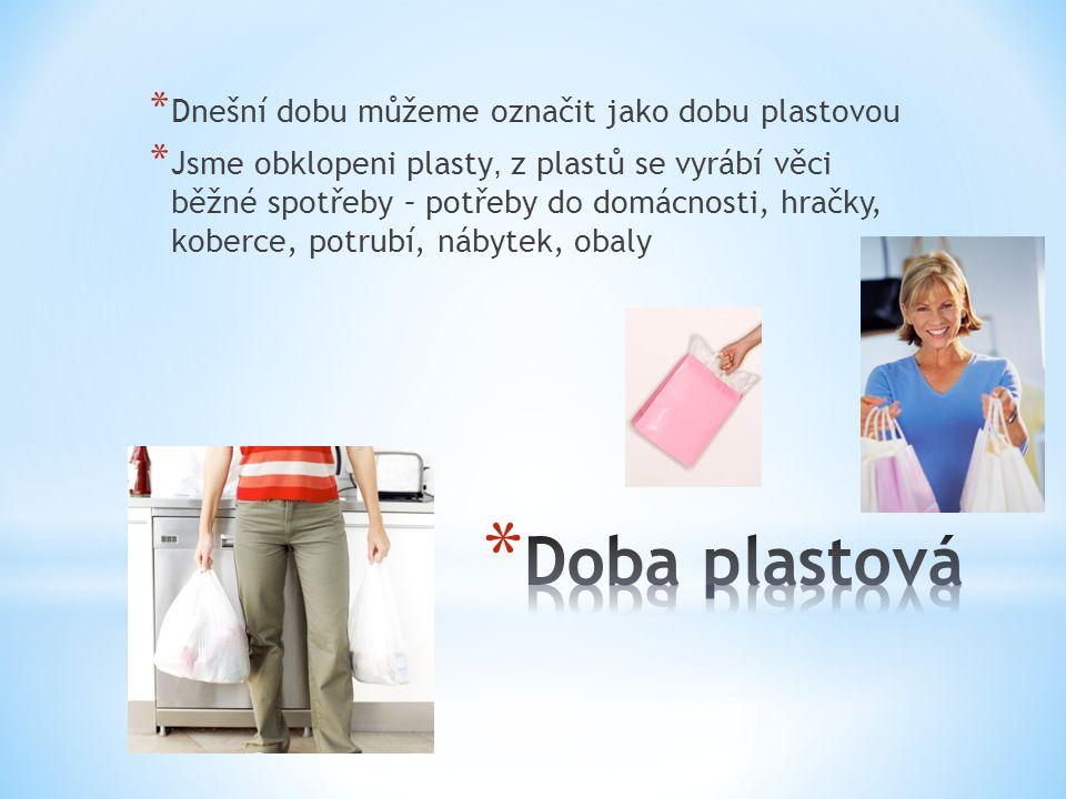 * Dnešní dobu můžeme označit jako dobu plastovou * Jsme obklopeni plasty, z plastů se vyrábí věci běžné spotřeby – potřeby d o domácnosti, hračky, koberce, potrubí, nábytek, obaly