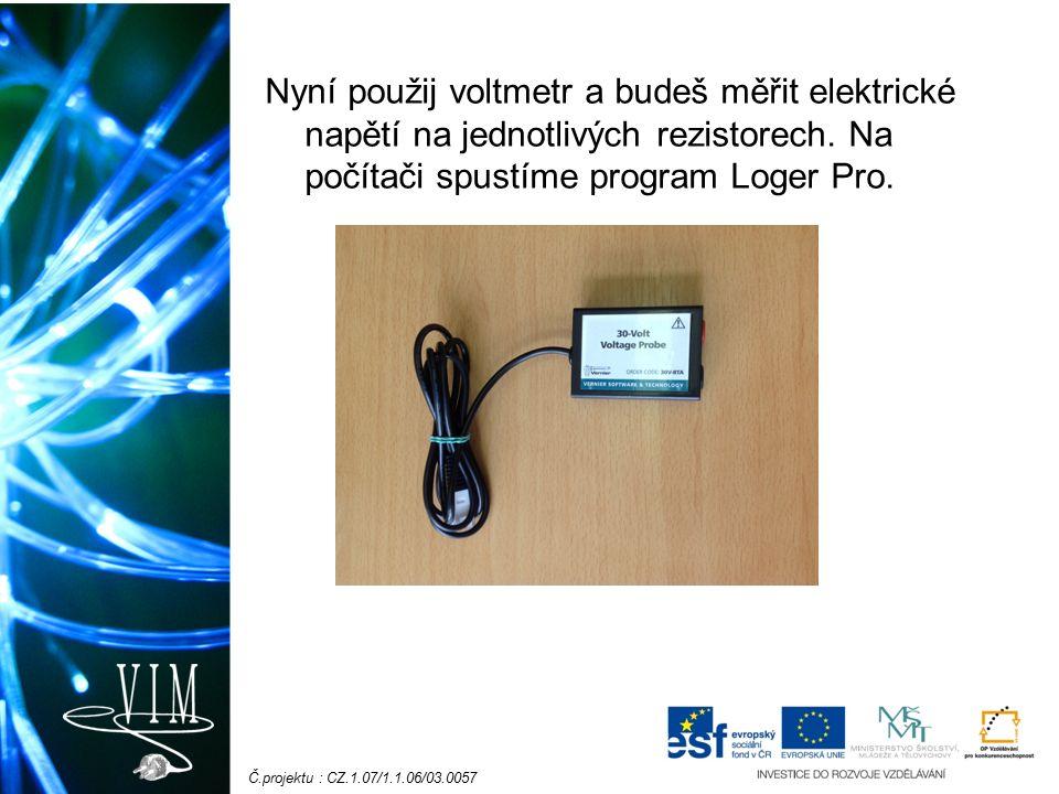 Č.projektu : CZ.1.07/1.1.06/03.0057 Nyní použij voltmetr a budeš měřit elektrické napětí na jednotlivých rezistorech. Na počítači spustíme program Log
