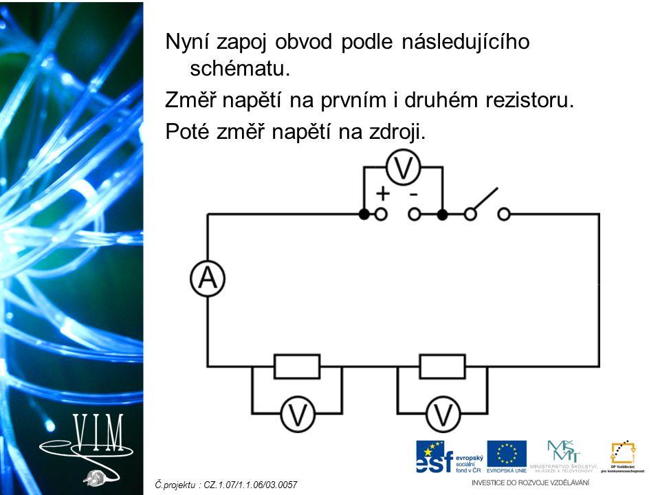 Č.projektu : CZ.1.07/1.1.06/03.0057 Nyní zapoj obvod podle následujícího schématu.