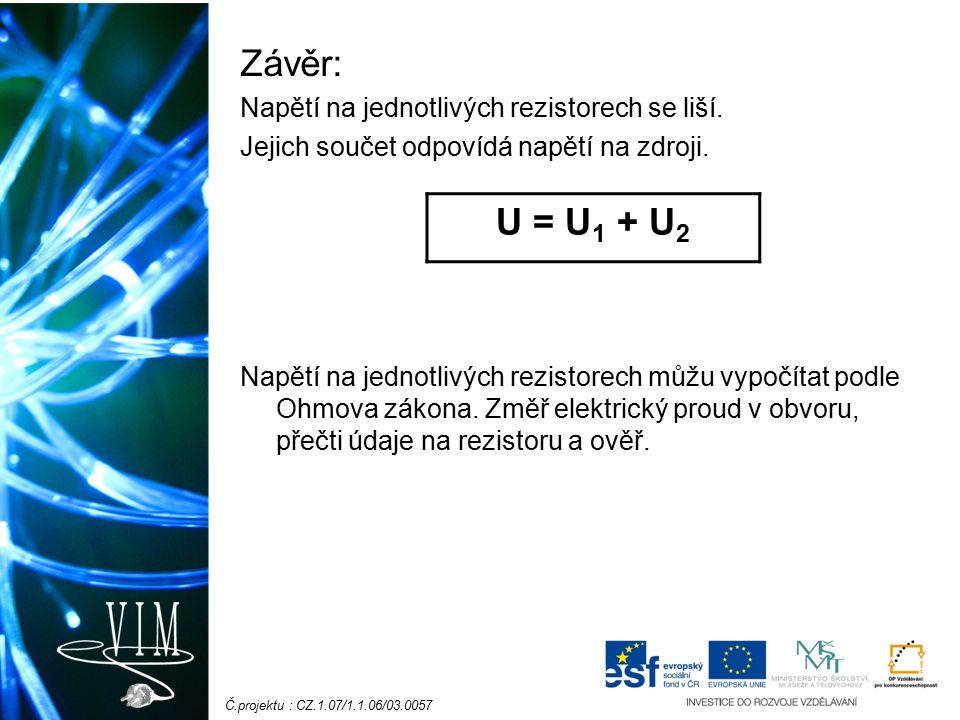 Č.projektu : CZ.1.07/1.1.06/03.0057 Závěr: Napětí na jednotlivých rezistorech se liší.