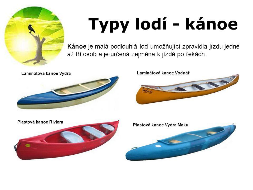 Typy lodí - kánoe Kánoe je malá podlouhlá loď umožňující zpravidla jízdu jedné až tří osob a je určená zejména k jízdě po řekách. Plastová kanoe Vydra