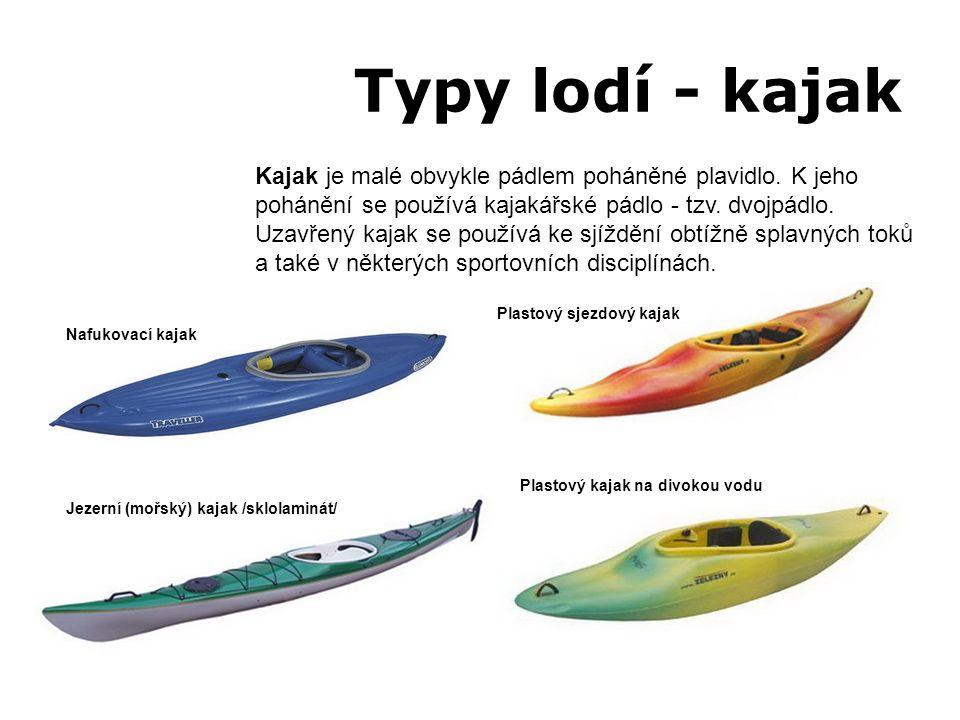 Typy lodí - kajak Kajak je malé obvykle pádlem poháněné plavidlo. K jeho pohánění se používá kajakářské pádlo - tzv. dvojpádlo. Uzavřený kajak se použ