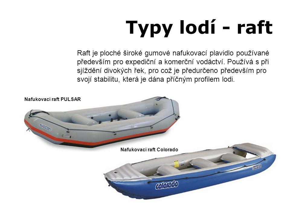 Typy lodí - raft Raft je ploché široké gumové nafukovací plavidlo používané především pro expediční a komerční vodáctví. Používá s při sjíždění divoký