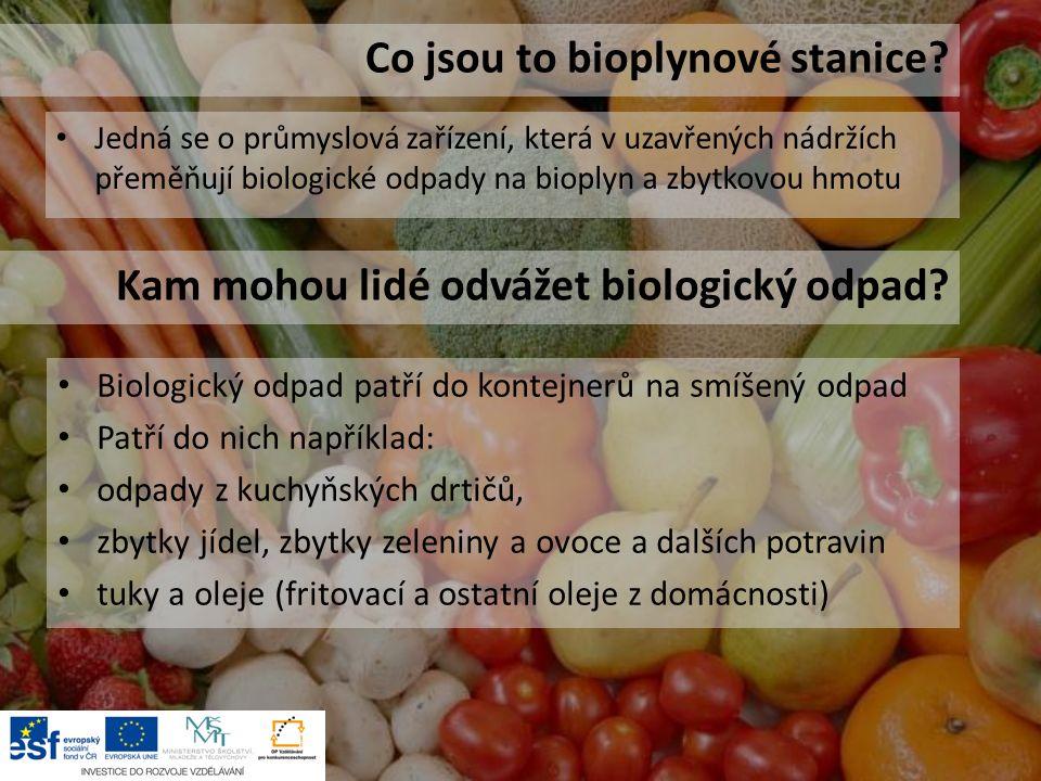 Biologický odpad patří do kontejnerů na smíšený odpad Patří do nich například: odpady z kuchyňských drtičů, zbytky jídel, zbytky zeleniny a ovoce a dalších potravin tuky a oleje (fritovací a ostatní oleje z domácnosti) Co jsou to bioplynové stanice.
