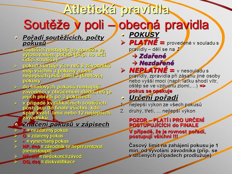 Atletická pravidla Soutěže v poli – obecná pravidla Pořadí soutěžících, počty pokusů ssssoutěžící nastupují do soutěže ve vylosovaném pořadí (příp.