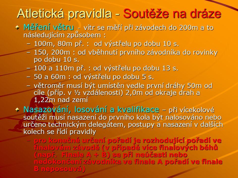 Atletická pravidla - Soutěže na dráze Měření větru - vítr se měří při závodech do 200m a to následujícím způsobem : –1–1–1–100m, 80m př. : od výstřelu