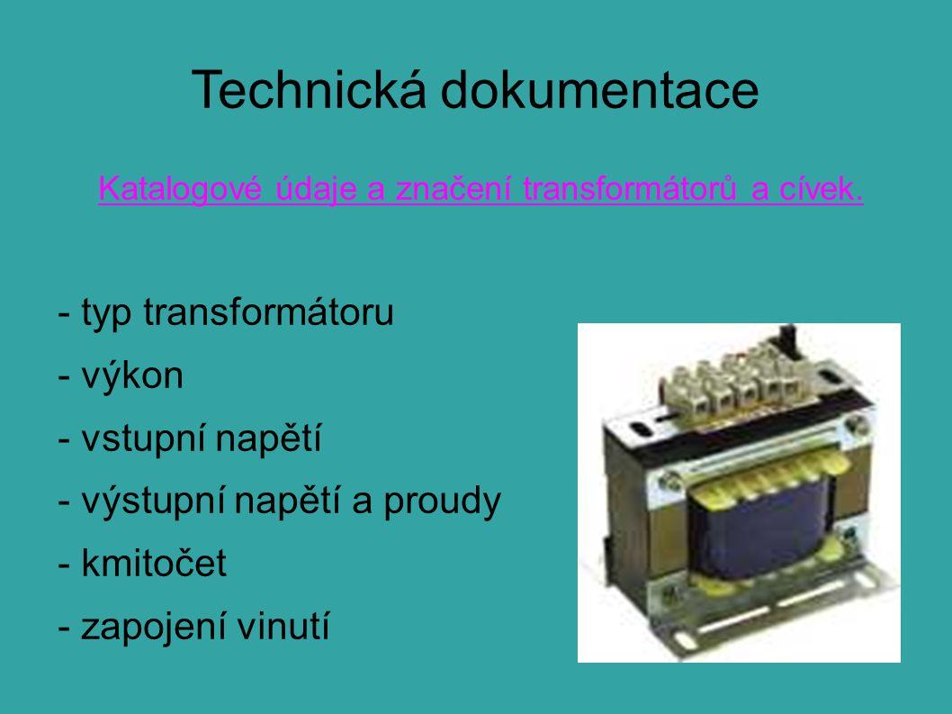 Technická dokumentace Katalogové údaje a značení transformátorů a cívek. - typ transformátoru - výkon - vstupní napětí - výstupní napětí a proudy - km
