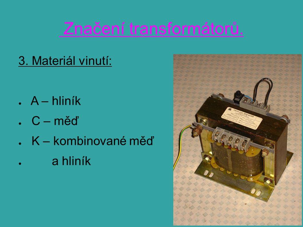 Značení transformátorů. 3. Materiál vinutí: ● A – hliník ● C – měď ● K – kombinované měď ● a hliník
