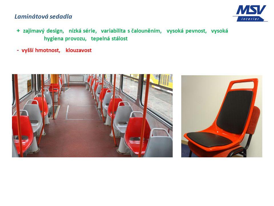 Laminátová sedadla + zajímavý design, nízká série, variabilita s čalouněním, vysoká pevnost, vysoká hygiena provozu, tepelná stálost - vyšší hmotnost, klouzavost