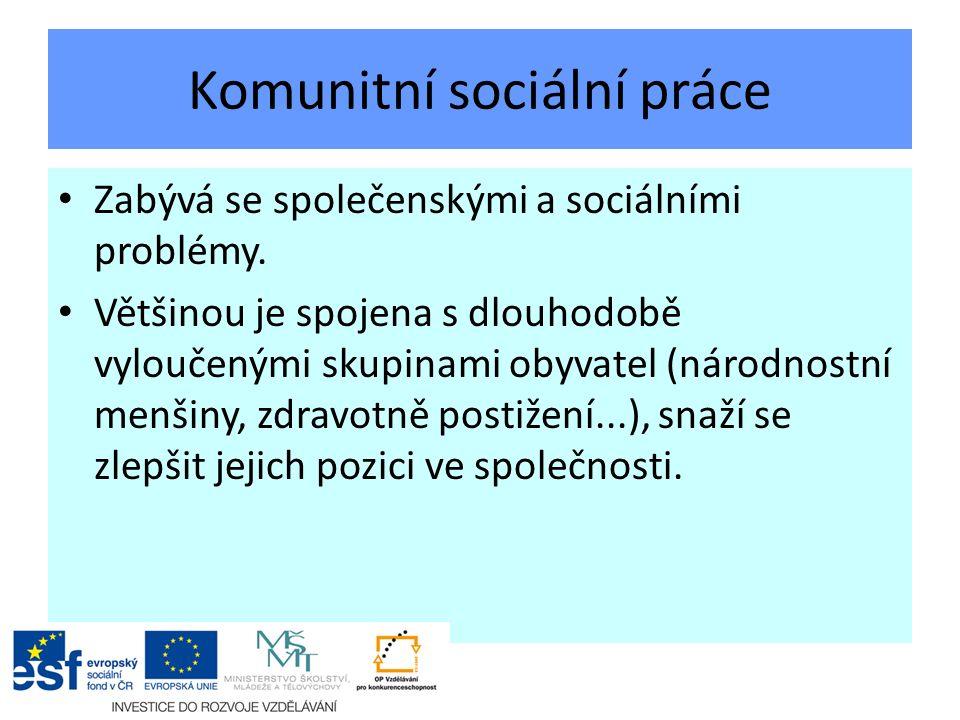 Komunitní sociální práce Zabývá se společenskými a sociálními problémy.