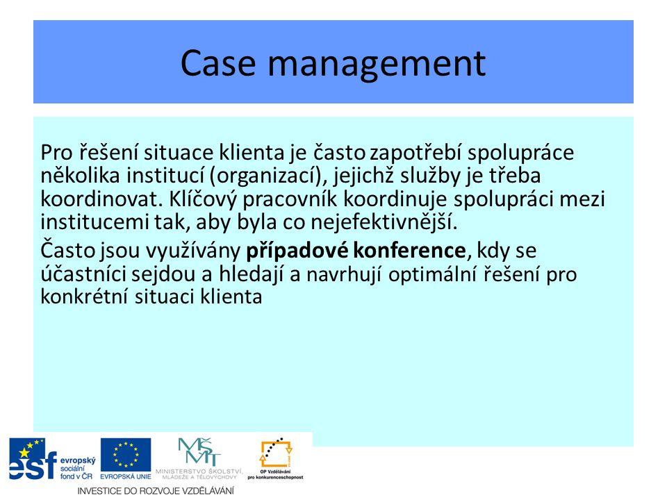 Case management Pro řešení situace klienta je často zapotřebí spolupráce několika institucí (organizací), jejichž služby je třeba koordinovat.