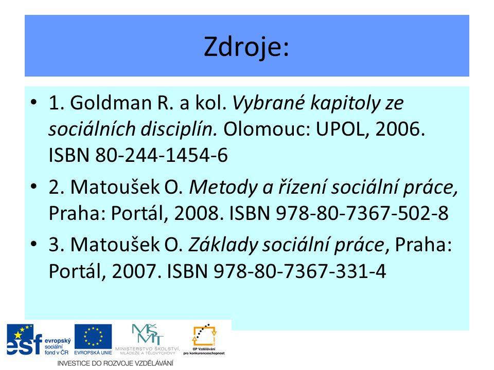 Zdroje: 1. Goldman R. a kol. Vybrané kapitoly ze sociálních disciplín.