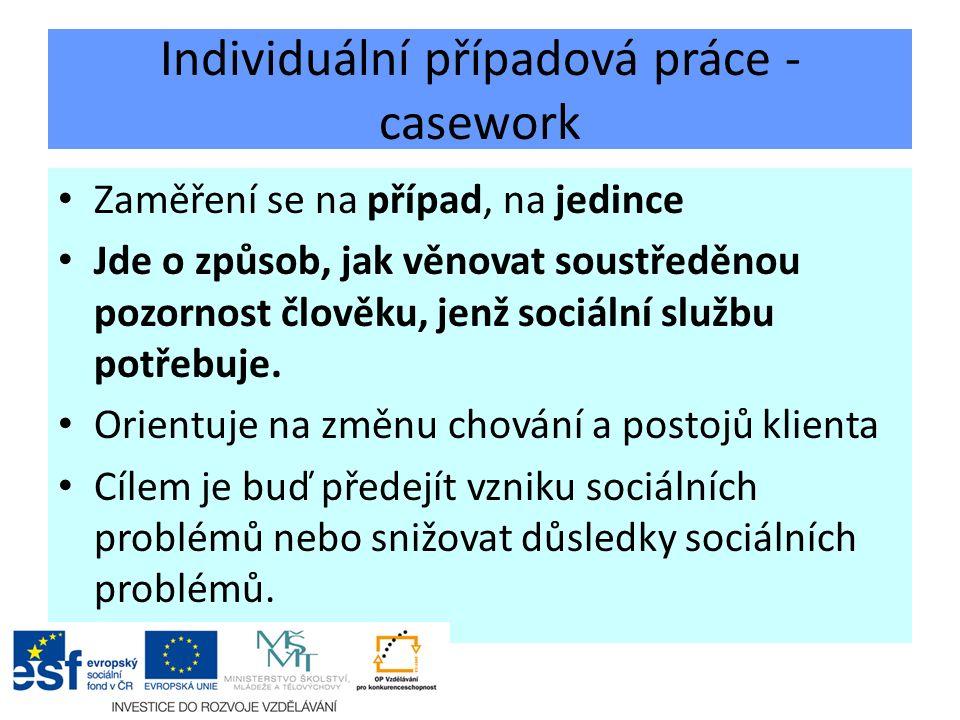 Individuální případová práce - casework Zaměření se na případ, na jedince Jde o způsob, jak věnovat soustředěnou pozornost člověku, jenž sociální službu potřebuje.