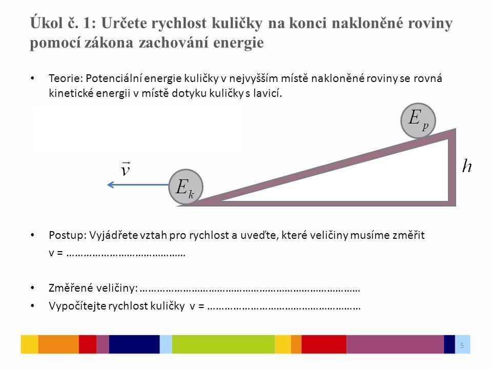 5 Teorie: Potenciální energie kuličky v nejvyšším místě nakloněné roviny se rovná kinetické energii v místě dotyku kuličky s lavicí.