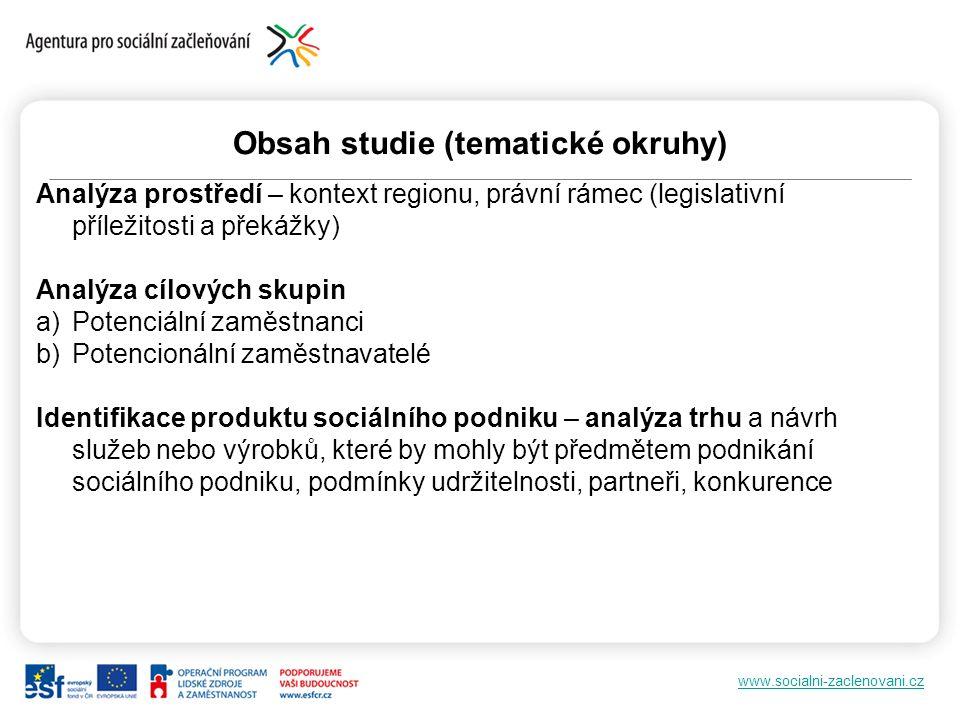www.socialni-zaclenovani.cz Obsah studie (tematické okruhy) Analýza prostředí – kontext regionu, právní rámec (legislativní příležitosti a překážky) A