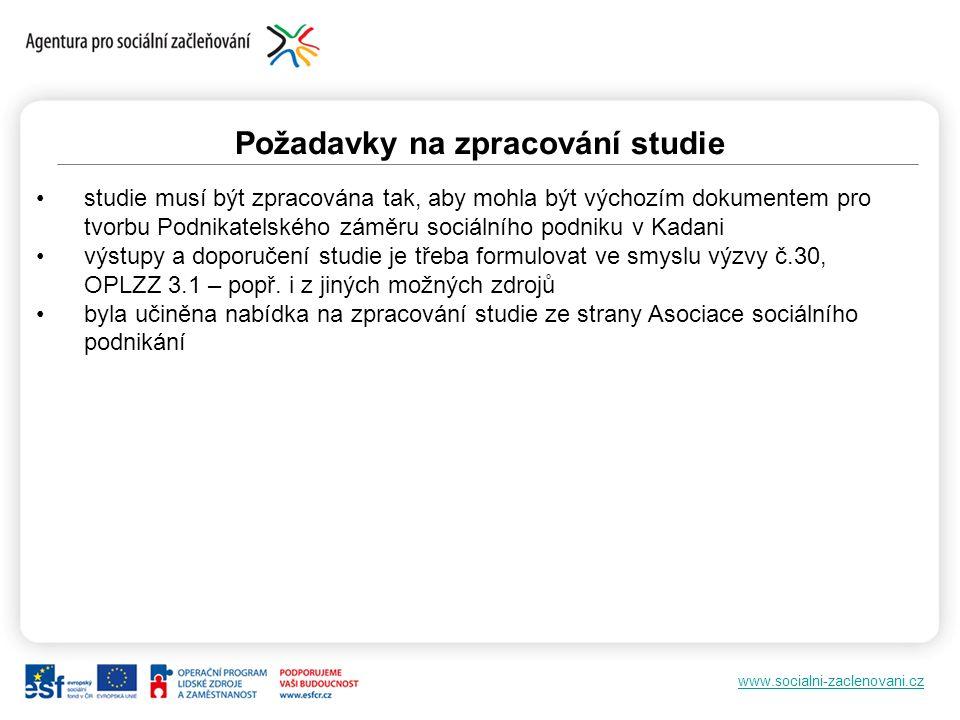 www.socialni-zaclenovani.cz Požadavky na zpracování studie studie musí být zpracována tak, aby mohla být výchozím dokumentem pro tvorbu Podnikatelskéh