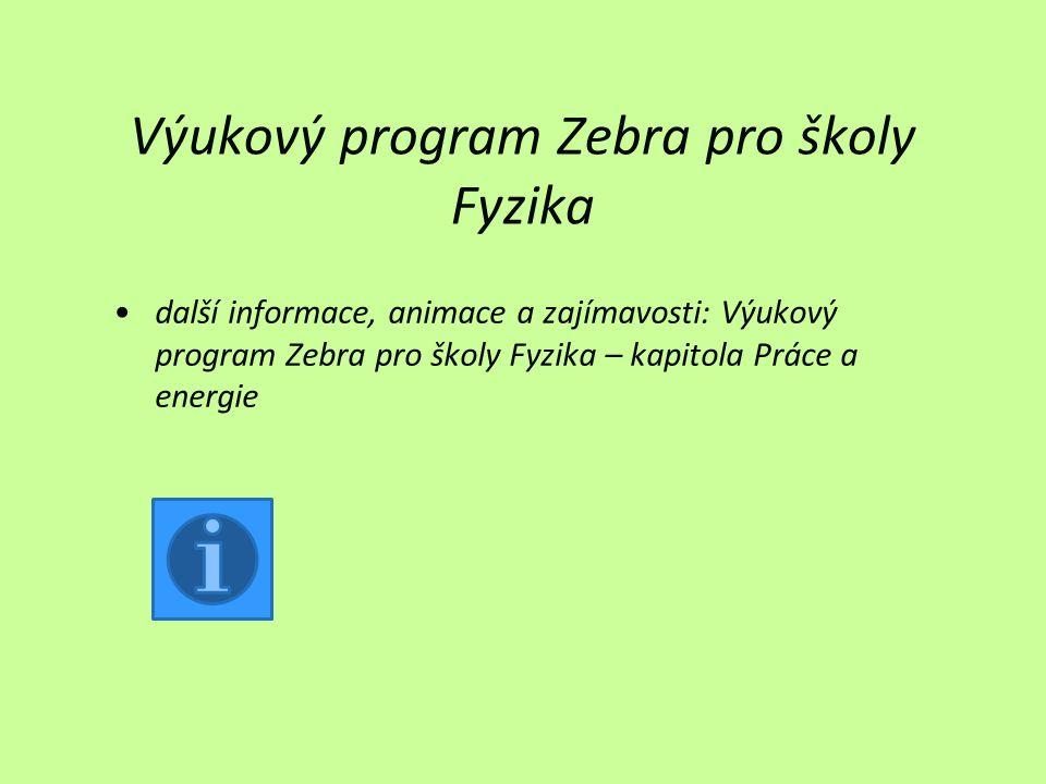 Výukový program Zebra pro školy Fyzika další informace, animace a zajímavosti: Výukový program Zebra pro školy Fyzika – kapitola Práce a energie