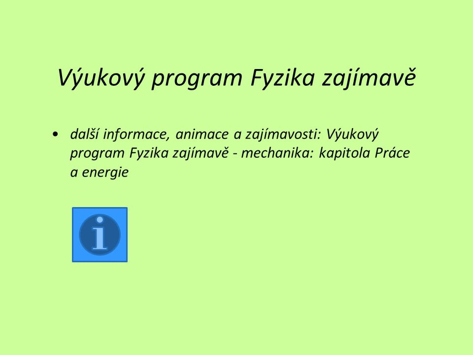Výukový program Fyzika zajímavě další informace, animace a zajímavosti: Výukový program Fyzika zajímavě - mechanika: kapitola Práce a energie