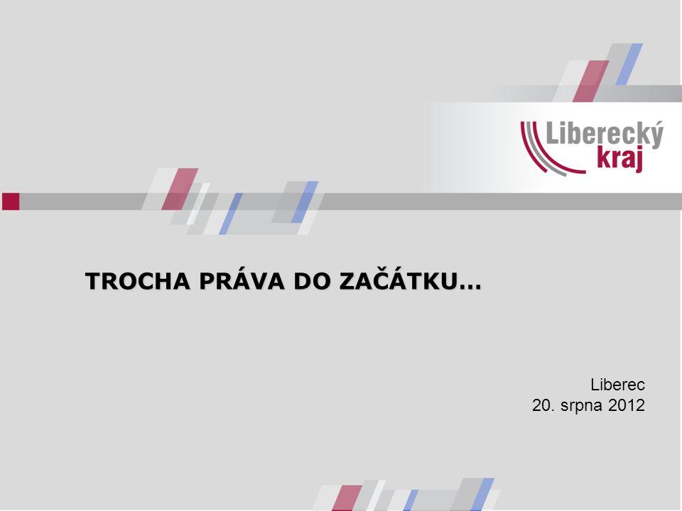 TROCHA PRÁVA DO ZAČÁTKU… TROCHA PRÁVA DO ZAČÁTKU… Liberec 20. srpna 2012