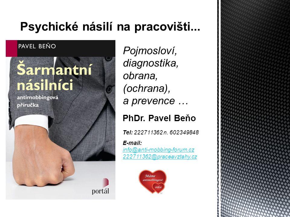 Psychické násilí na pracovišti... Pojmosloví, diagnostika, obrana, (ochrana), a prevence … PhDr.
