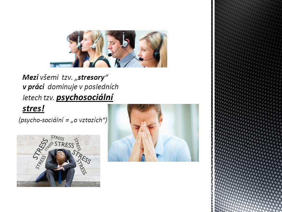 """Mezi všemi tzv. """"stresory v práci dominuje v posledních letech tzv."""