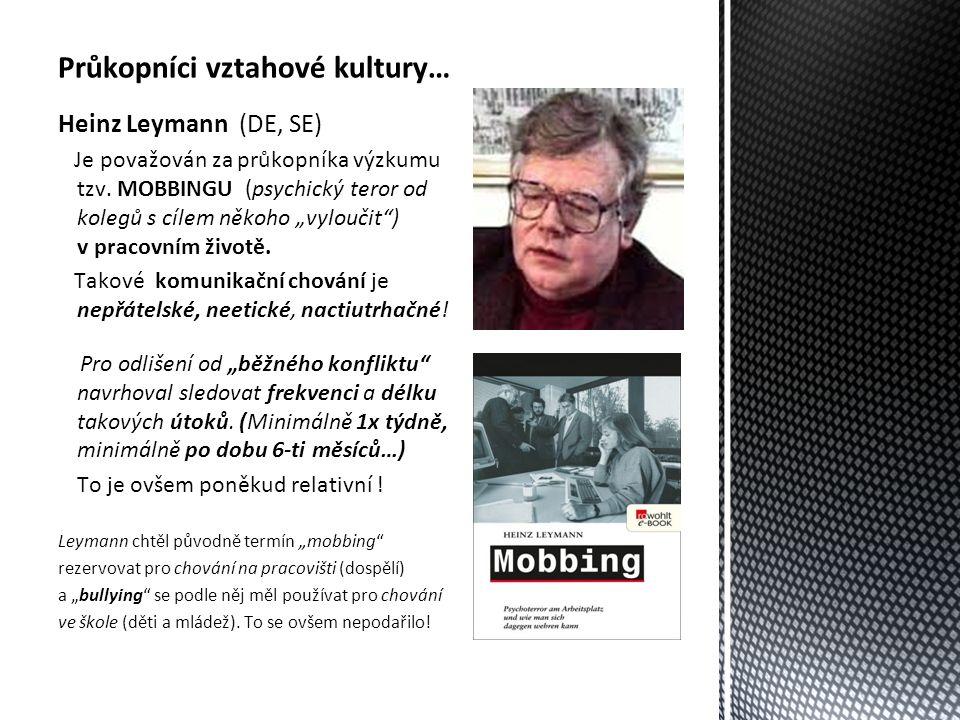 Průkopníci vztahové kultury… Heinz Leymann (DE, SE) Je považován za průkopníka výzkumu tzv.