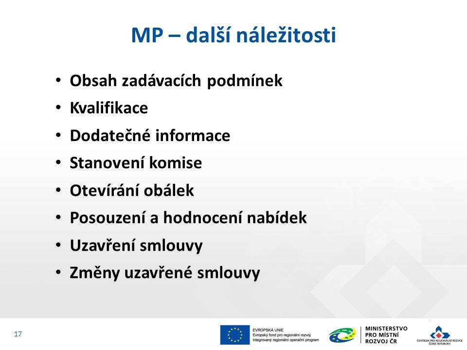 Obsah zadávacích podmínek Kvalifikace Dodatečné informace Stanovení komise Otevírání obálek Posouzení a hodnocení nabídek Uzavření smlouvy Změny uzavřené smlouvy MP – další náležitosti 17