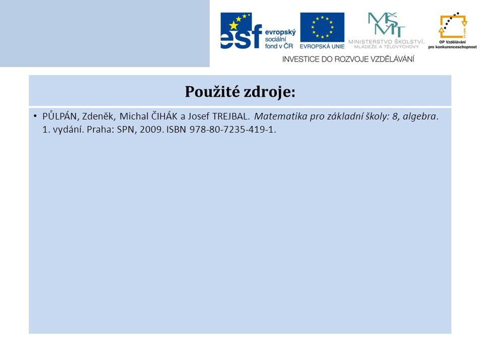 Použité zdroje: PŮLPÁN, Zdeněk, Michal ČIHÁK a Josef TREJBAL. Matematika pro základní školy: 8, algebra. 1. vydání. Praha: SPN, 2009. ISBN 978-80-7235