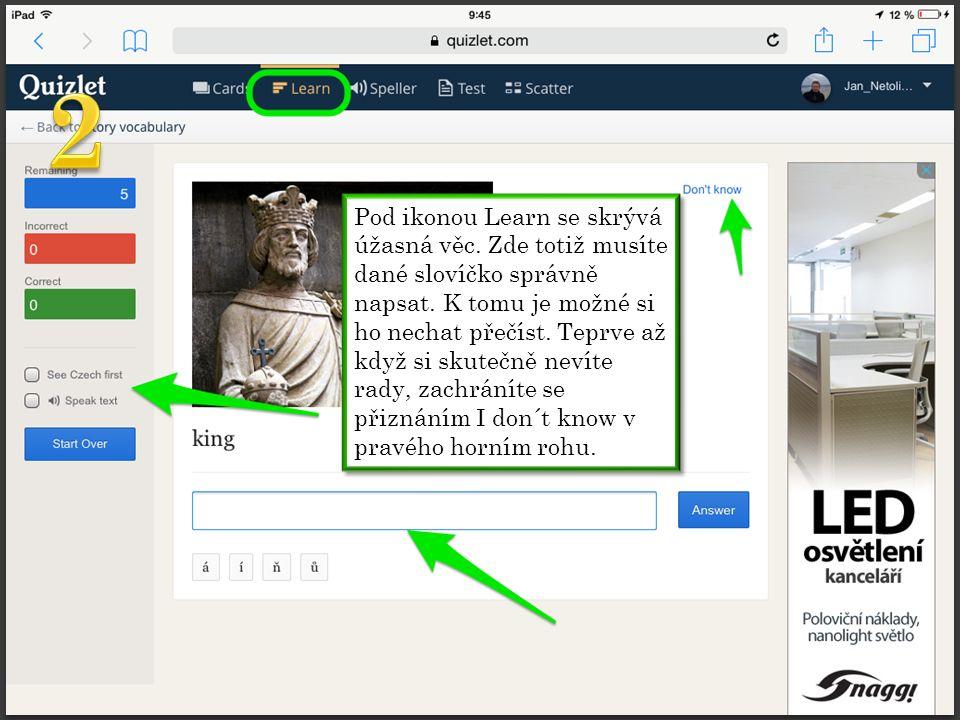 Pod ikonou Learn se skrývá úžasná věc.Zde totiž musíte dané slovíčko správně napsat.