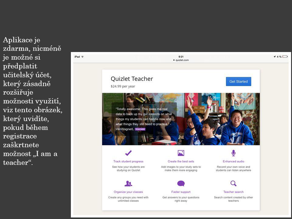 """Aplikace je zdarma, nicméně je možné si předplatit učitelský účet, který zásadně rozšiřuje možnosti využití, viz tento obrázek, který uvidíte, pokud během registrace zaškrtnete možnost """"I am a teacher ."""